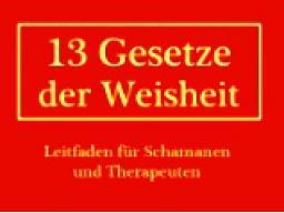 """Webinar: Buchvorstellung """"13 Gesetze der Weisheit - Leitfaden für Schamanen und Therapeuten"""""""