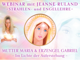 Webinar: MUTTER MARIA & ERZENGEL GABRIEL * Engel und Strahlenlehre