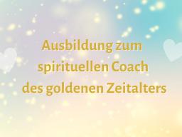 Webinar: Ausbildung zum spirituellen Coach des goldenen Zeitalters