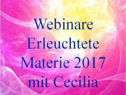 Webinar: 9) Erleuchtete Materie & neue Bewusstseinsformen - Birthing enlightened matter & new forms of consciousness