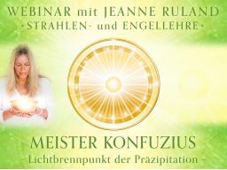 Webinar: MEISTER KONFUZIUS * Engel- und Strahlenlehre
